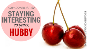 SIX SECRETS 2 STAYING INTERESTING TO YOUR HUBBY